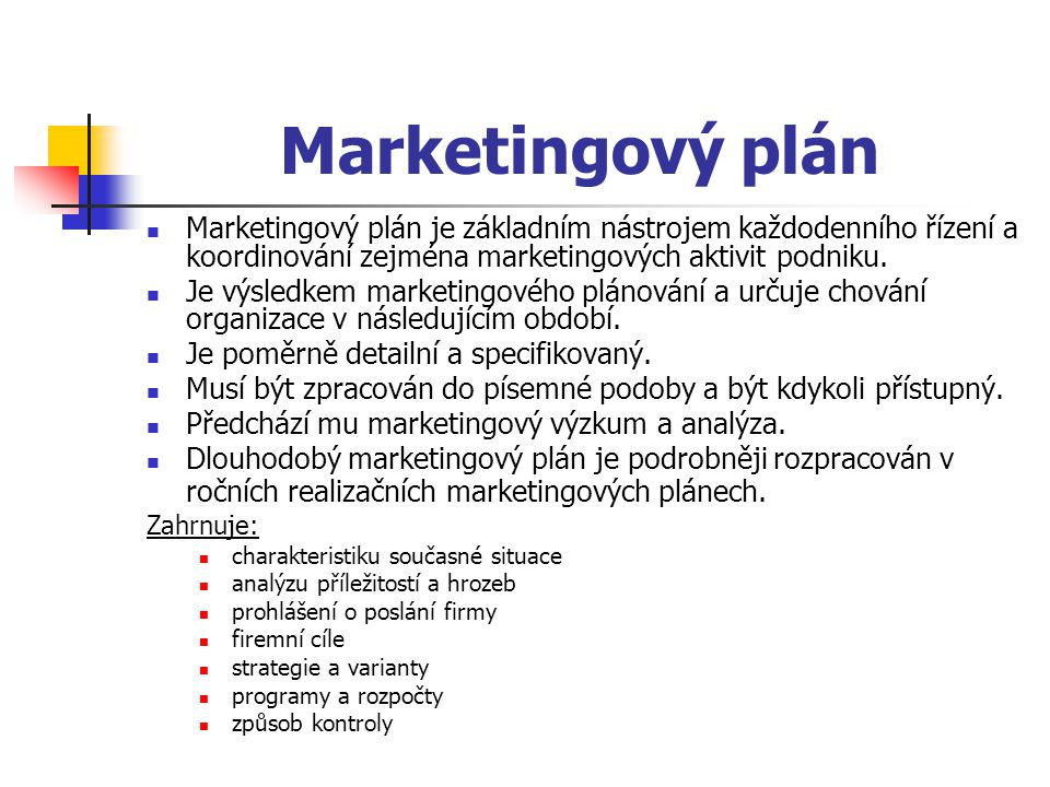 Marketingový plán Marketingový plán je základním nástrojem každodenního řízení a koordinování zejména marketingových aktivit podniku.