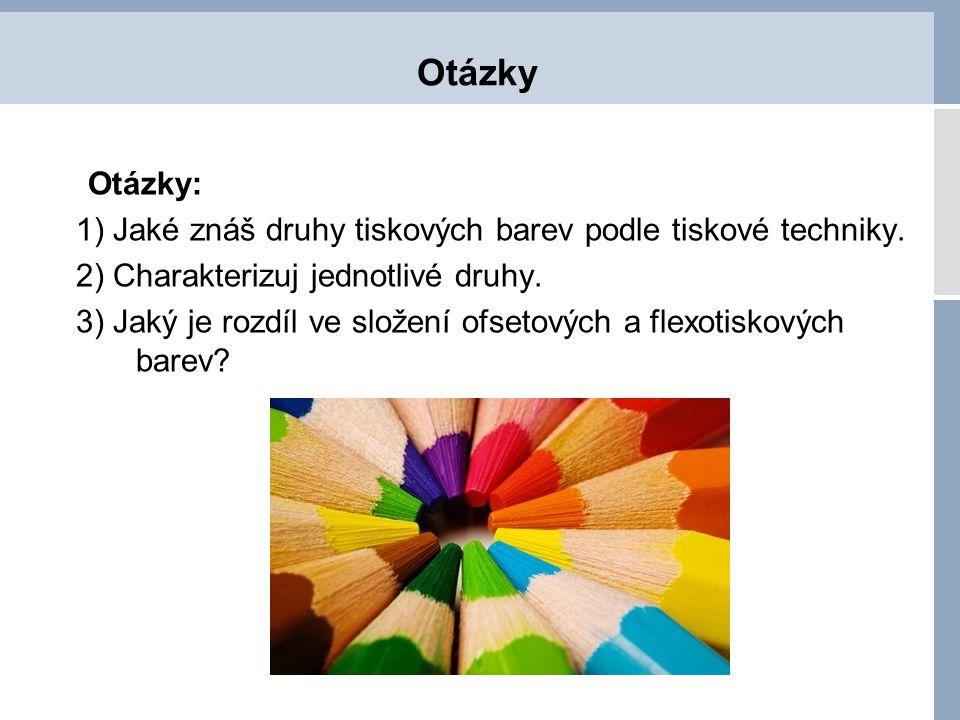 Otázky Otázky: 1) Jaké znáš druhy tiskových barev podle tiskové techniky. 2) Charakterizuj jednotlivé druhy.