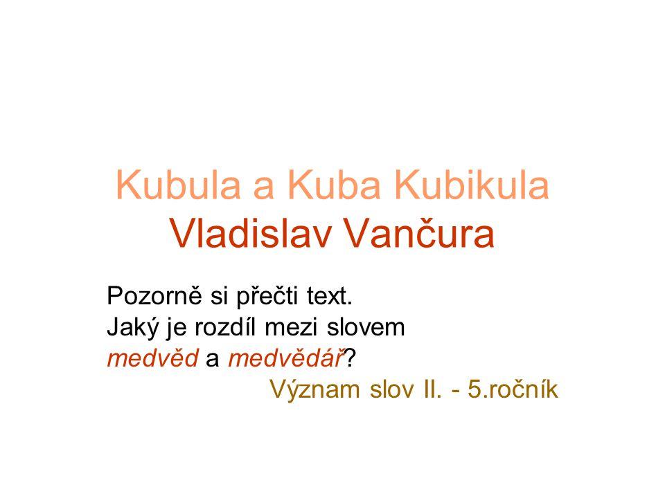 Kubula a Kuba Kubikula Vladislav Vančura