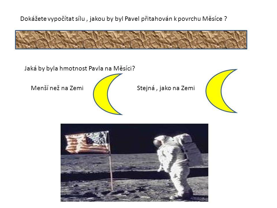 Dokážete vypočítat sílu , jakou by byl Pavel přitahován k povrchu Měsíce