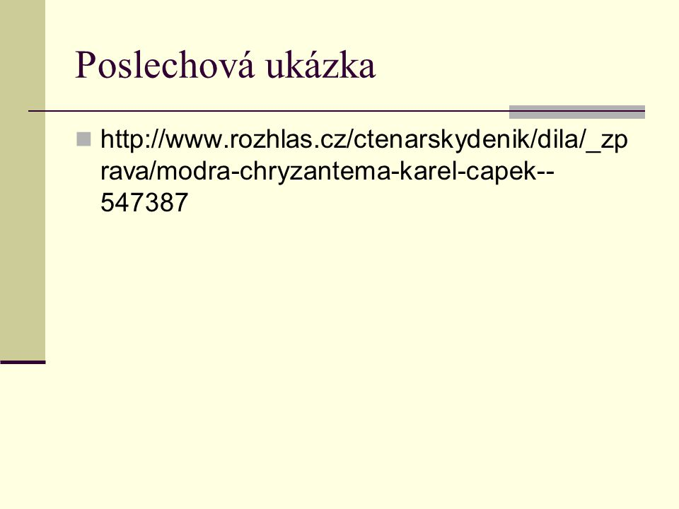 Poslechová ukázka http://www.rozhlas.cz/ctenarskydenik/dila/_zprava/modra-chryzantema-karel-capek--547387.