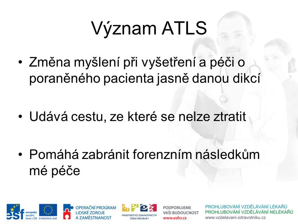 Význam ATLS Změna myšlení při vyšetření a péči o poraněného pacienta jasně danou dikcí. Udává cestu, ze které se nelze ztratit.