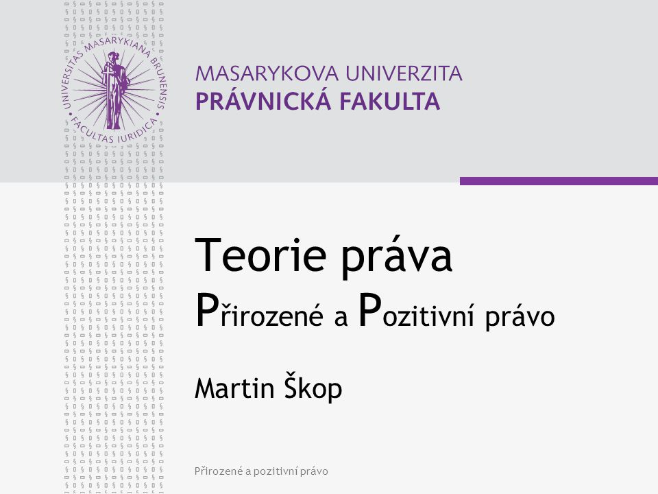 Teorie práva Přirozené a Pozitivní právo Martin Škop