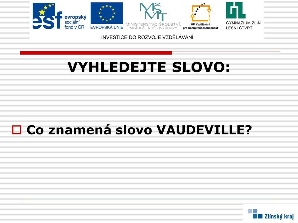 VYHLEDEJTE SLOVO: Co znamená slovo VAUDEVILLE