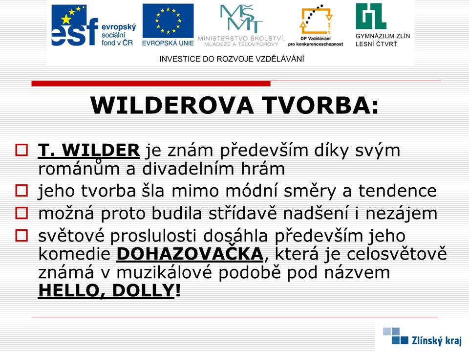 WILDEROVA TVORBA: T. WILDER je znám především díky svým románům a divadelním hrám. jeho tvorba šla mimo módní směry a tendence.