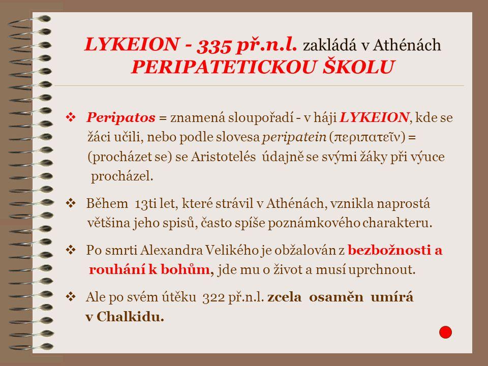 LYKEION - 335 př.n.l. zakládá v Athénách PERIPATETICKOU ŠKOLU