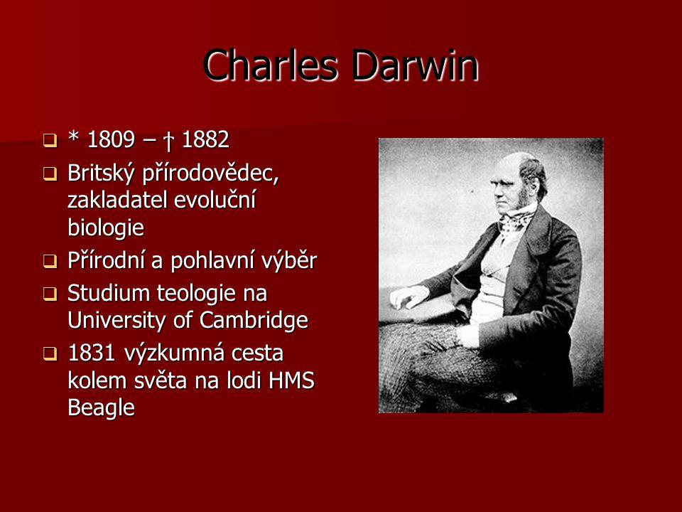Charles Darwin * 1809 – ϯ 1882. Britský přírodovědec, zakladatel evoluční biologie. Přírodní a pohlavní výběr.