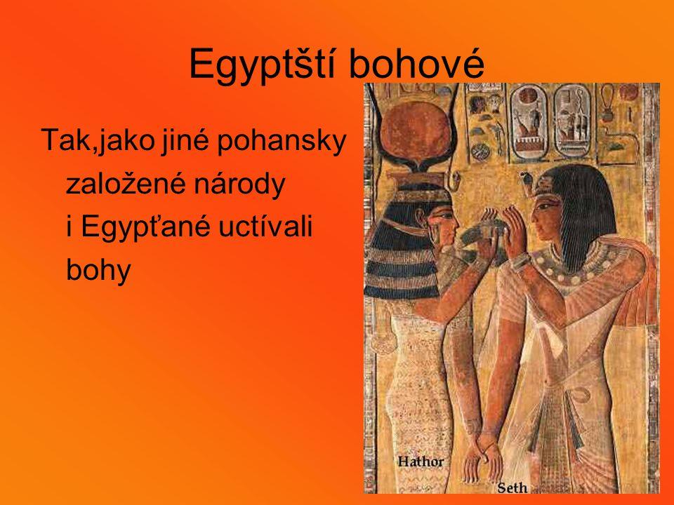 Egyptští bohové Tak,jako jiné pohansky založené národy