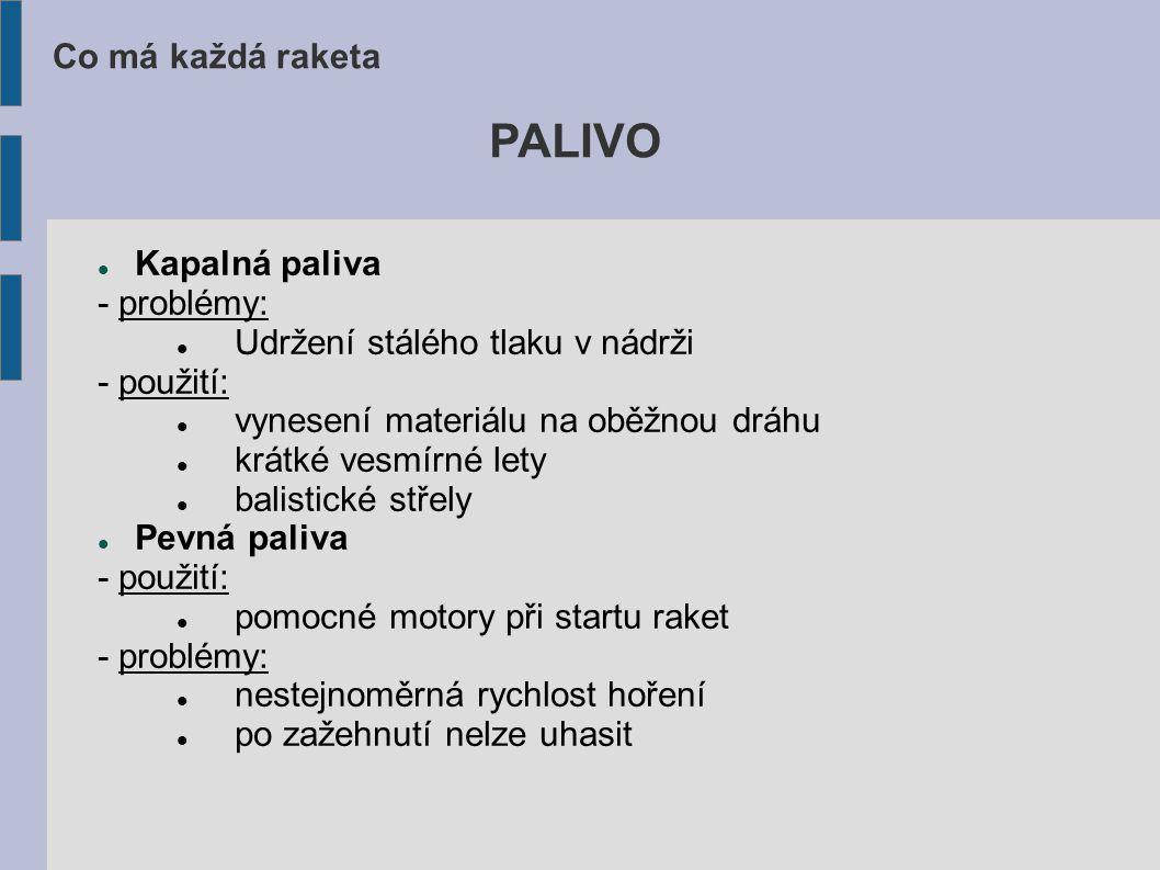 PALIVO Co má každá raketa Kapalná paliva - problémy: