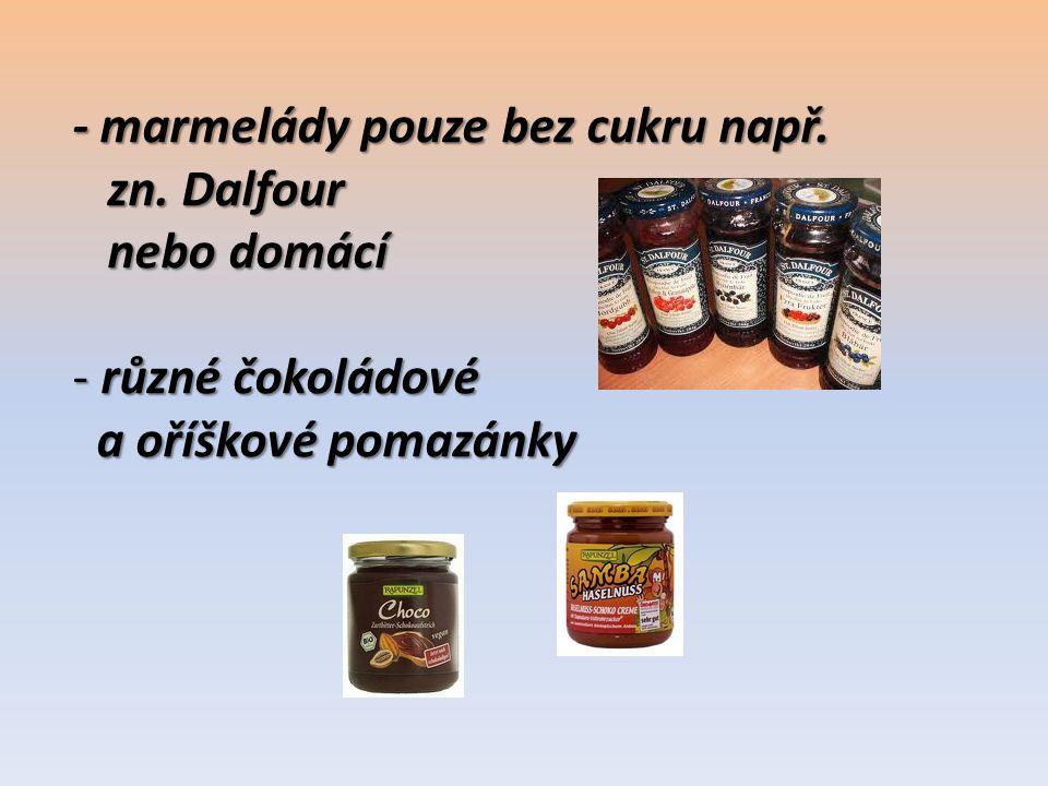 - marmelády pouze bez cukru např.