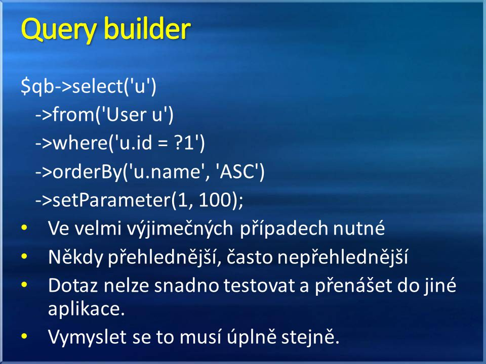 Query builder $qb->select( u ) ->from( User u )