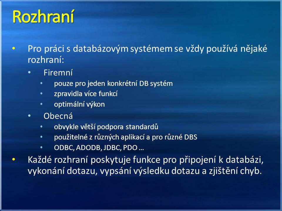 Rozhraní Pro práci s databázovým systémem se vždy používá nějaké rozhraní: Firemní. pouze pro jeden konkrétní DB systém.