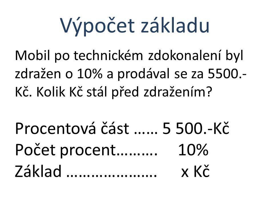 Výpočet základu Procentová část …… 5 500.-Kč Počet procent………. 10%