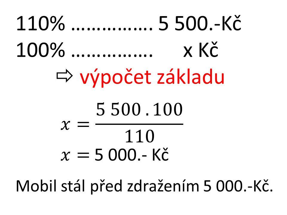 110% ……………. 5 500.-Kč 100% ……………. x Kč  výpočet základu