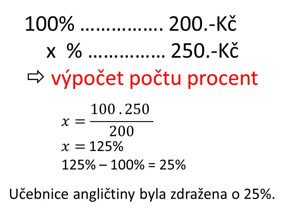 100% ……………. 200.-Kč x % …………… 250.-Kč  výpočet počtu procent