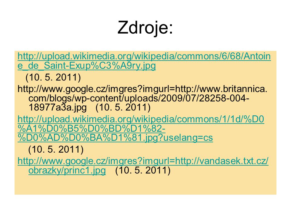 Zdroje: http://upload.wikimedia.org/wikipedia/commons/6/68/Antoine_de_Saint-Exup%C3%A9ry.jpg. (10. 5. 2011)