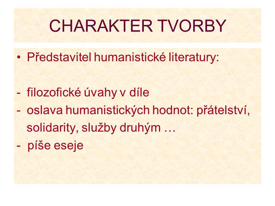 CHARAKTER TVORBY Představitel humanistické literatury: