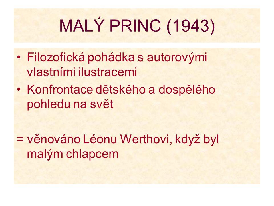 MALÝ PRINC (1943) Filozofická pohádka s autorovými vlastními ilustracemi. Konfrontace dětského a dospělého pohledu na svět.