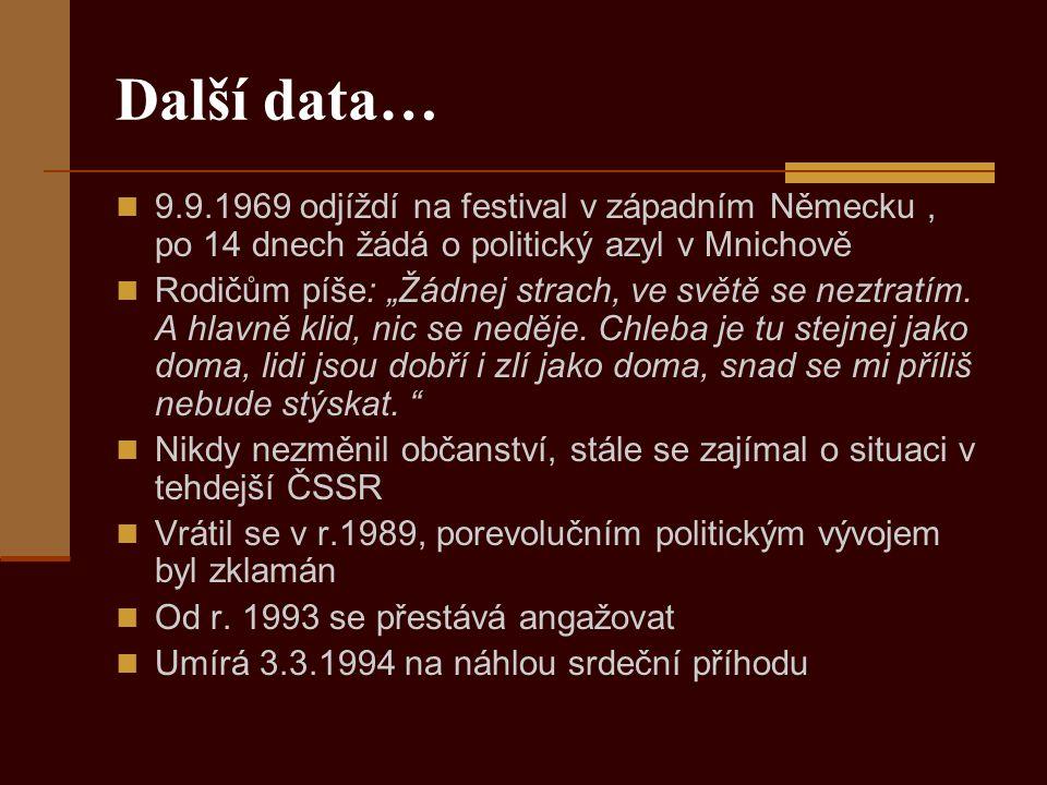 Další data… 9.9.1969 odjíždí na festival v západním Německu , po 14 dnech žádá o politický azyl v Mnichově.
