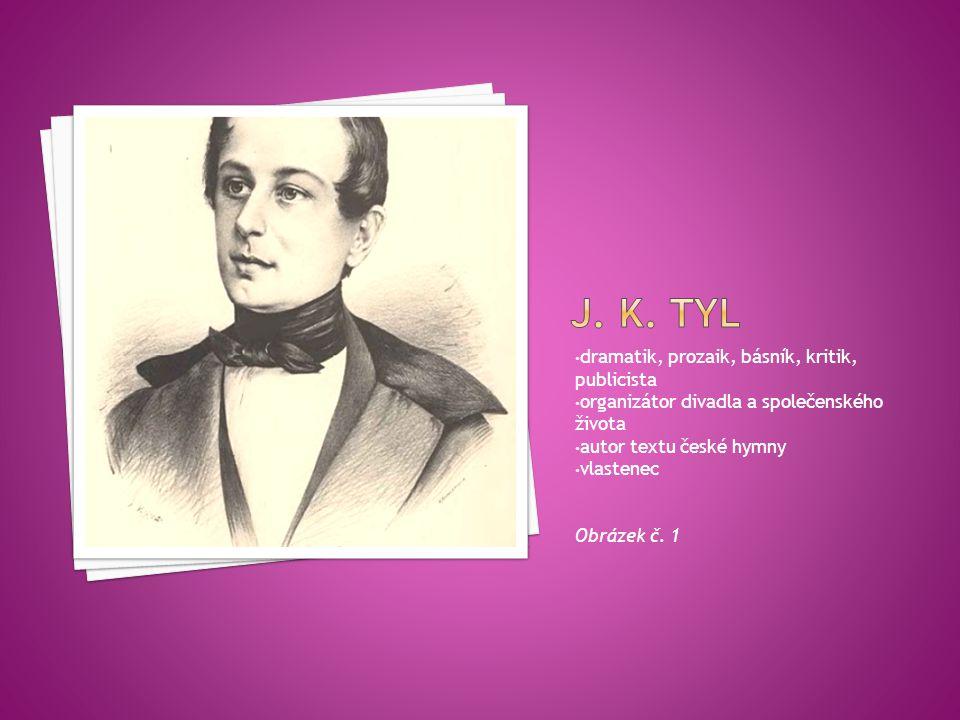 J. K. Tyl dramatik, prozaik, básník, kritik, publicista