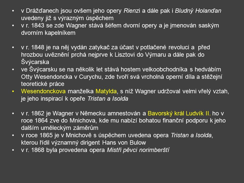 v Drážďanech jsou ovšem jeho opery Rienzi a dále pak i Bludný Holanďan uvedeny již s výrazným úspěchem
