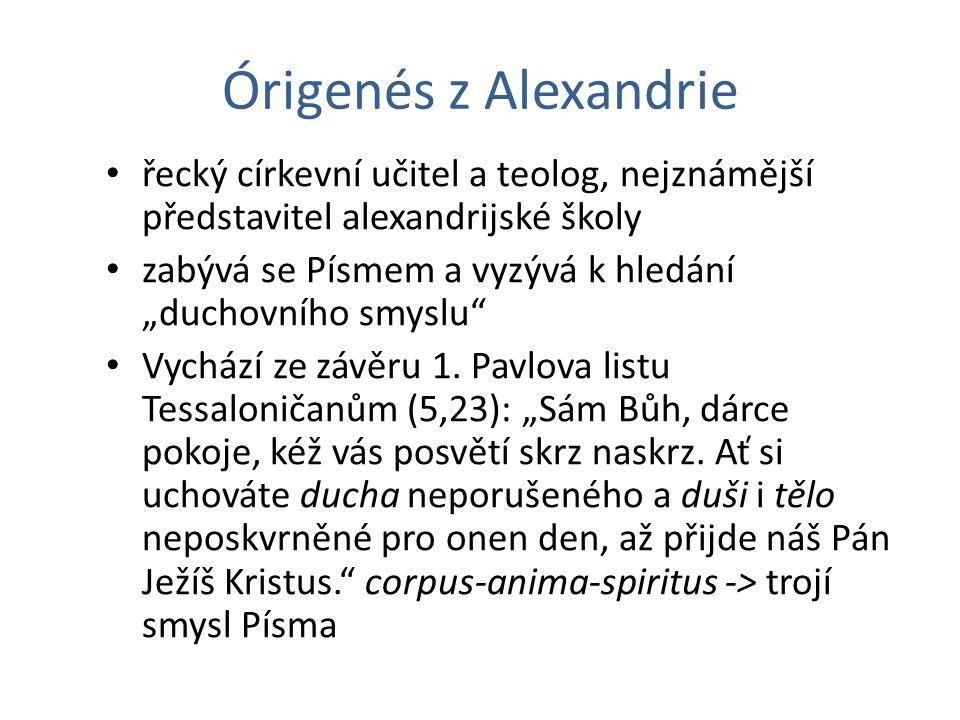Órigenés z Alexandrie řecký církevní učitel a teolog, nejznámější představitel alexandrijské školy.