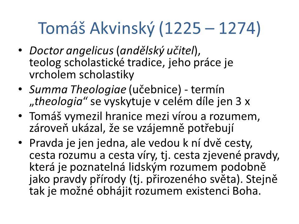 Tomáš Akvinský (1225 – 1274) Doctor angelicus (andělský učitel), teolog scholastické tradice, jeho práce je vrcholem scholastiky.