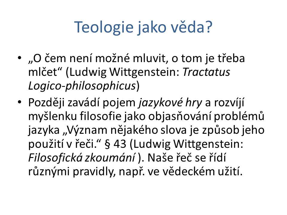 """Teologie jako věda """"O čem není možné mluvit, o tom je třeba mlčet (Ludwig Wittgenstein: Tractatus Logico-philosophicus)"""
