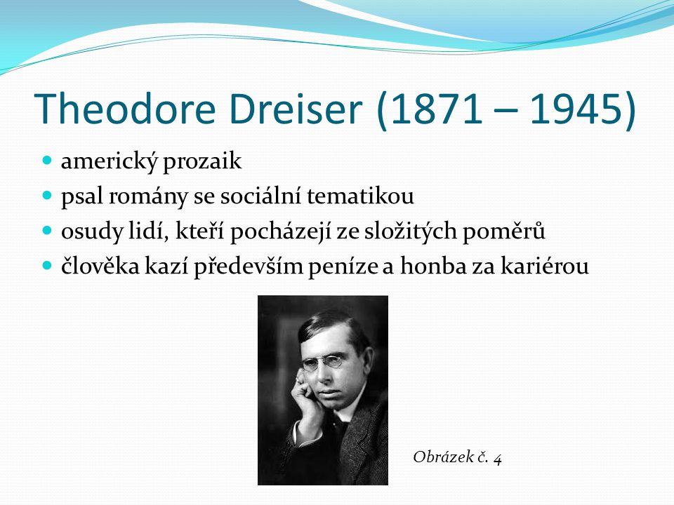 Theodore Dreiser (1871 – 1945) americký prozaik