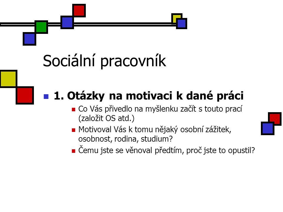 Sociální pracovník 1. Otázky na motivaci k dané práci