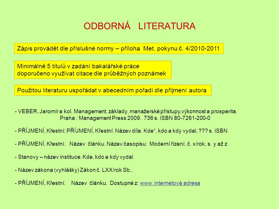 ODBORNÁ LITERATURA Zápis provádět dle příslušné normy – příloha Met. pokynu č. 4/2010-2011. Minimálně 5 titulů v zadání bakalářské práce.