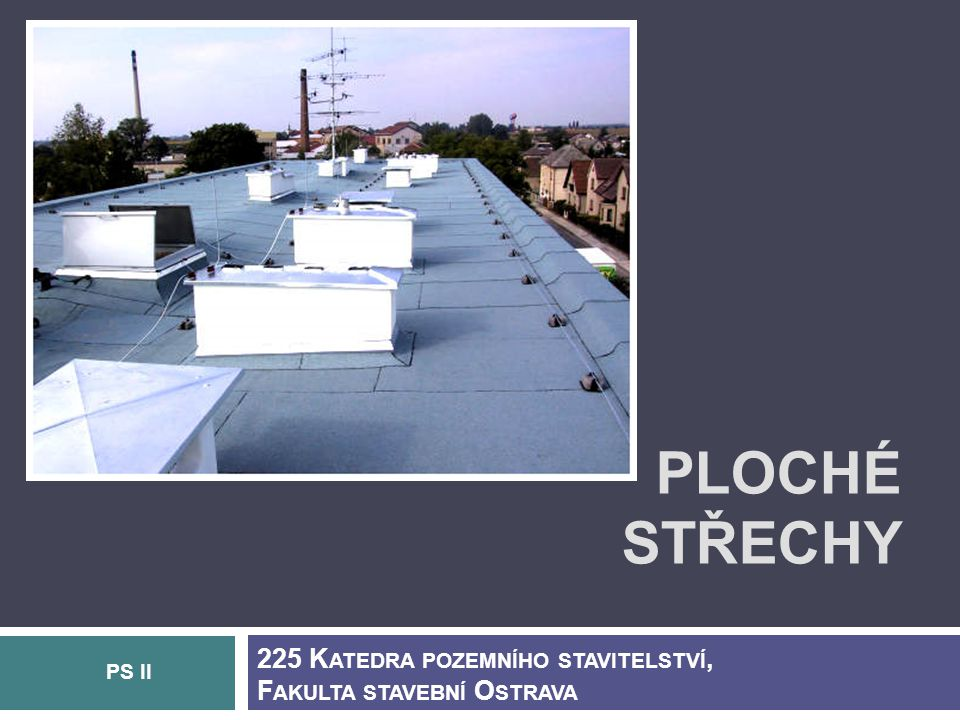 Ploché střechy 225 Katedra pozemního stavitelství,