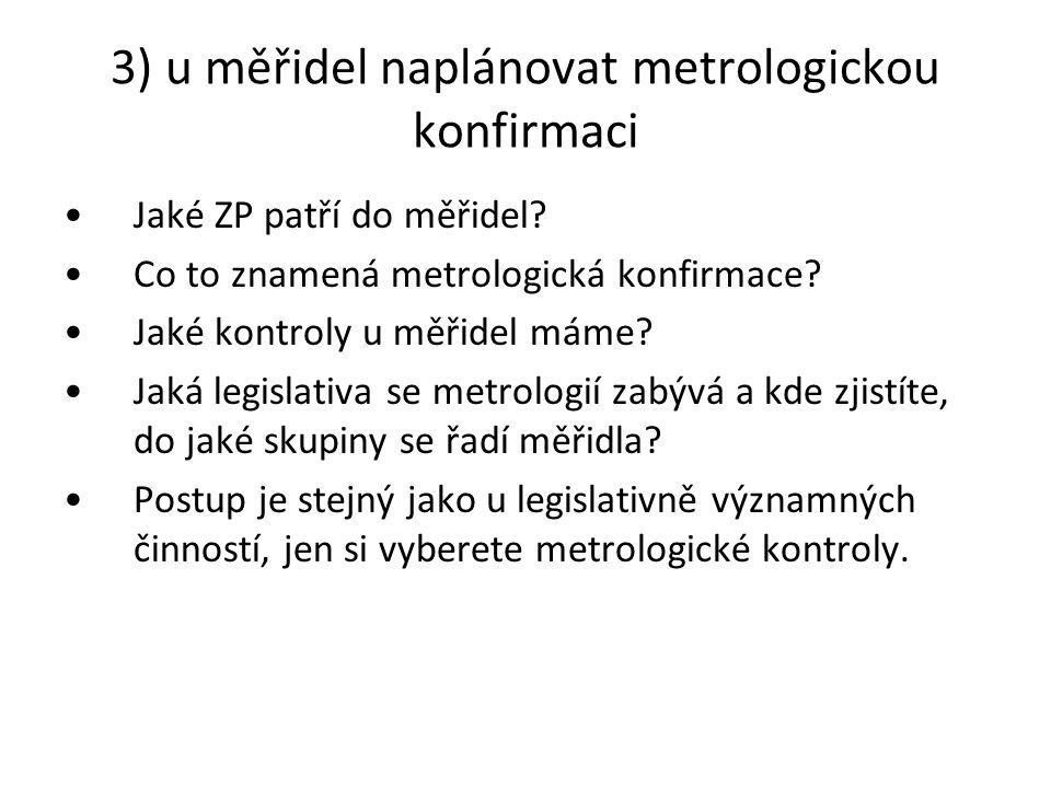 3) u měřidel naplánovat metrologickou konfirmaci