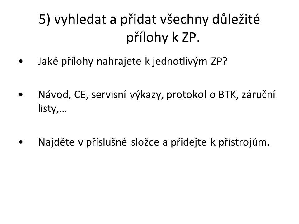 5) vyhledat a přidat všechny důležité přílohy k ZP.