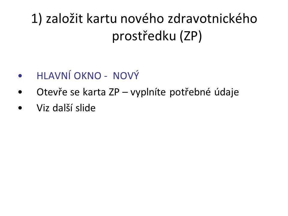 1) založit kartu nového zdravotnického prostředku (ZP)