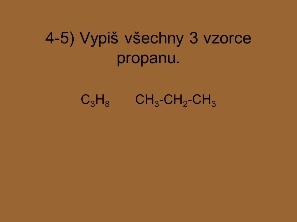 4-5) Vypiš všechny 3 vzorce propanu.