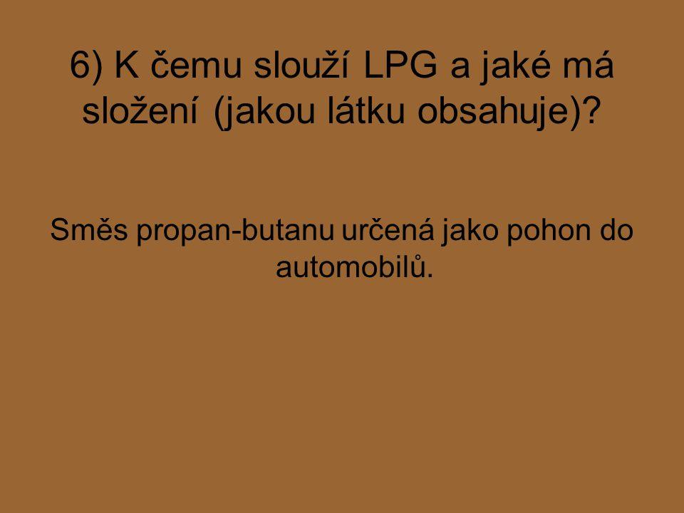 6) K čemu slouží LPG a jaké má složení (jakou látku obsahuje)