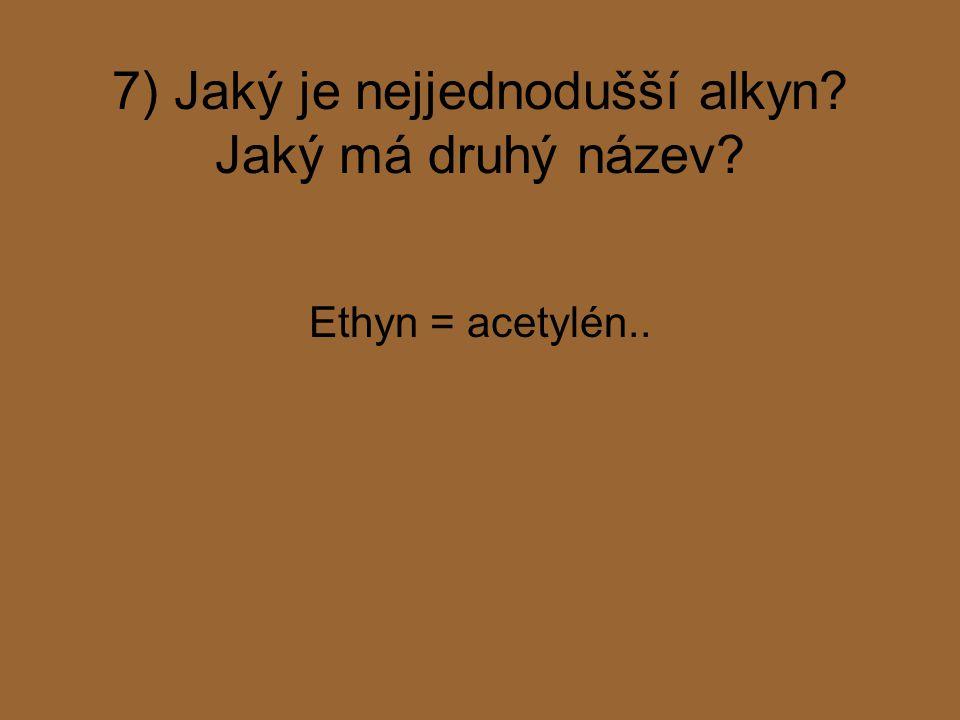 7) Jaký je nejjednodušší alkyn Jaký má druhý název