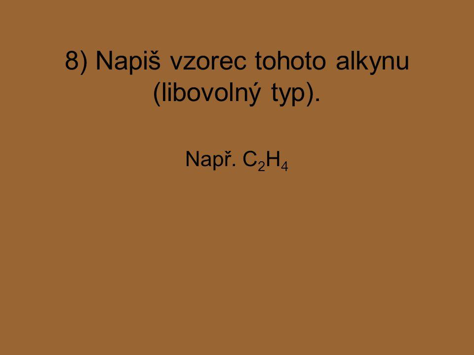 8) Napiš vzorec tohoto alkynu (libovolný typ).