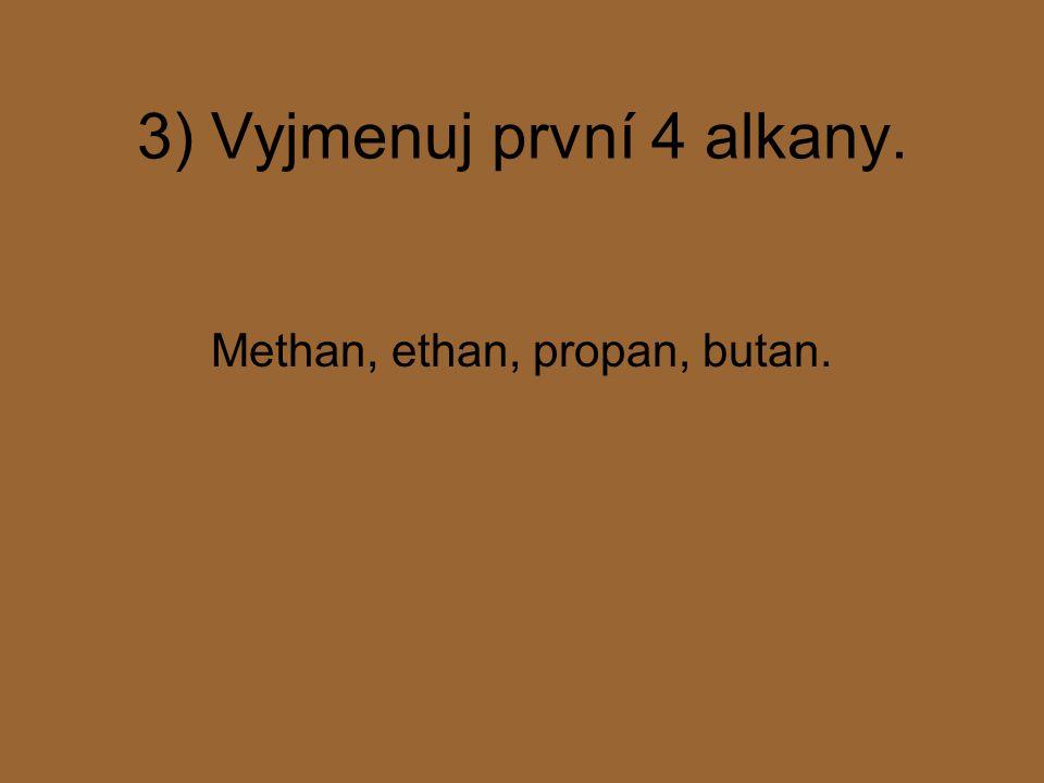 3) Vyjmenuj první 4 alkany.