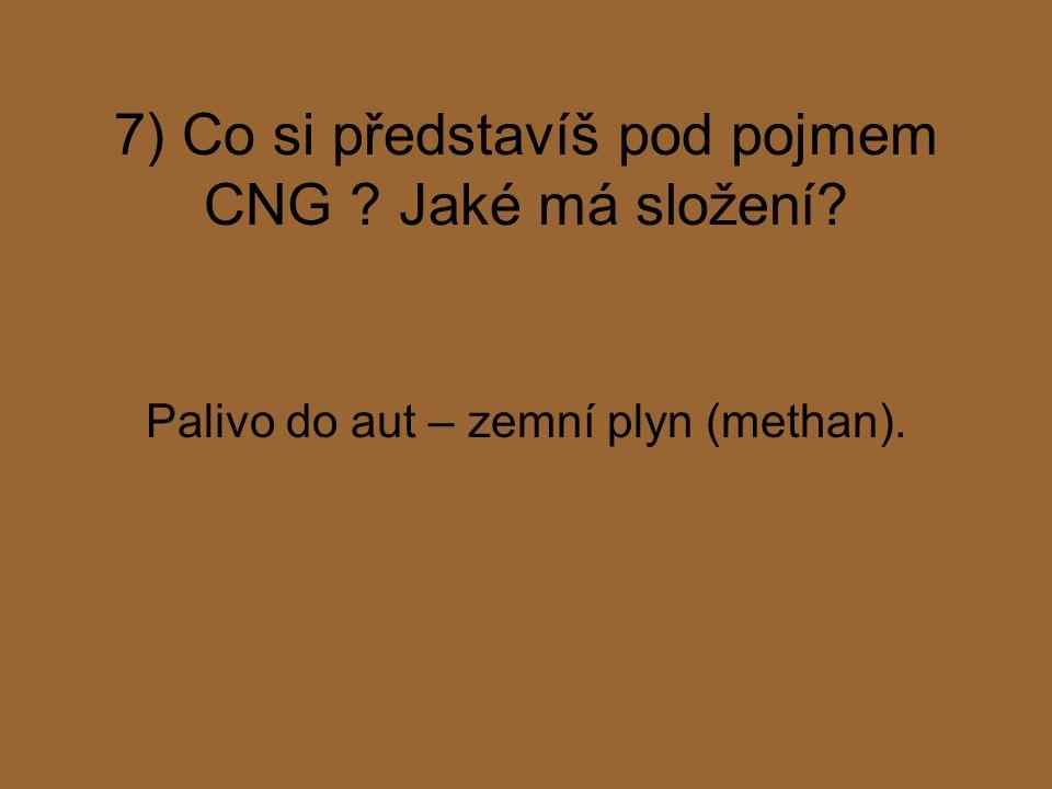 7) Co si představíš pod pojmem CNG Jaké má složení
