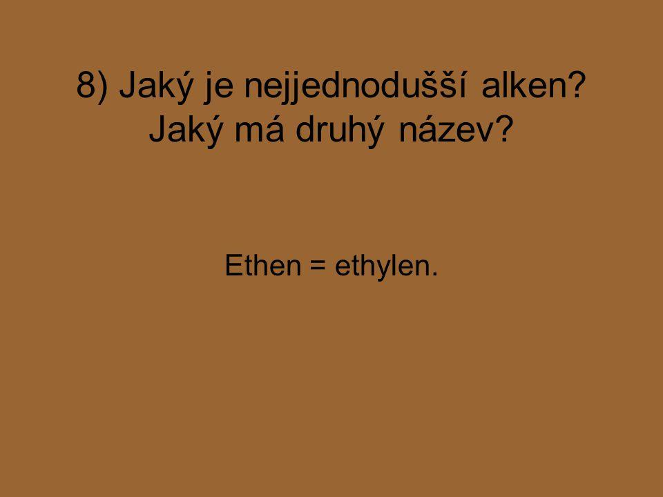 8) Jaký je nejjednodušší alken Jaký má druhý název