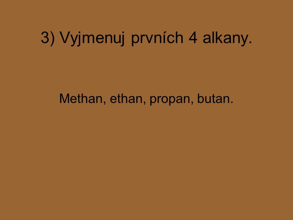 3) Vyjmenuj prvních 4 alkany.