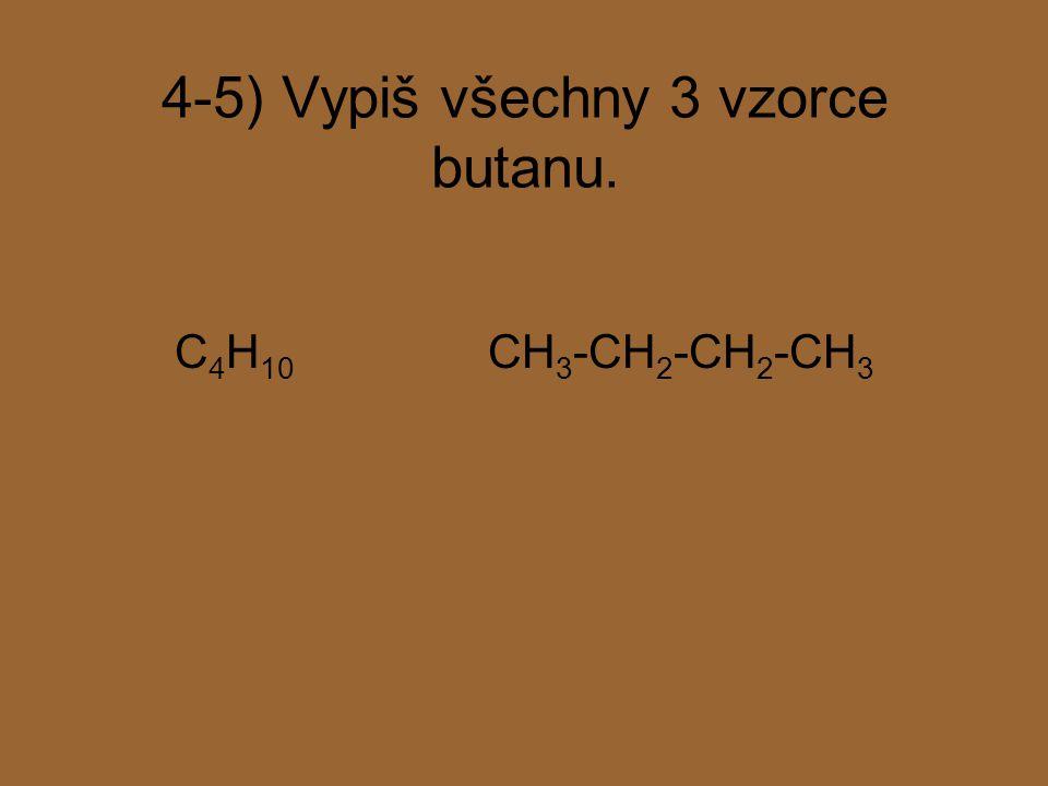 4-5) Vypiš všechny 3 vzorce butanu.
