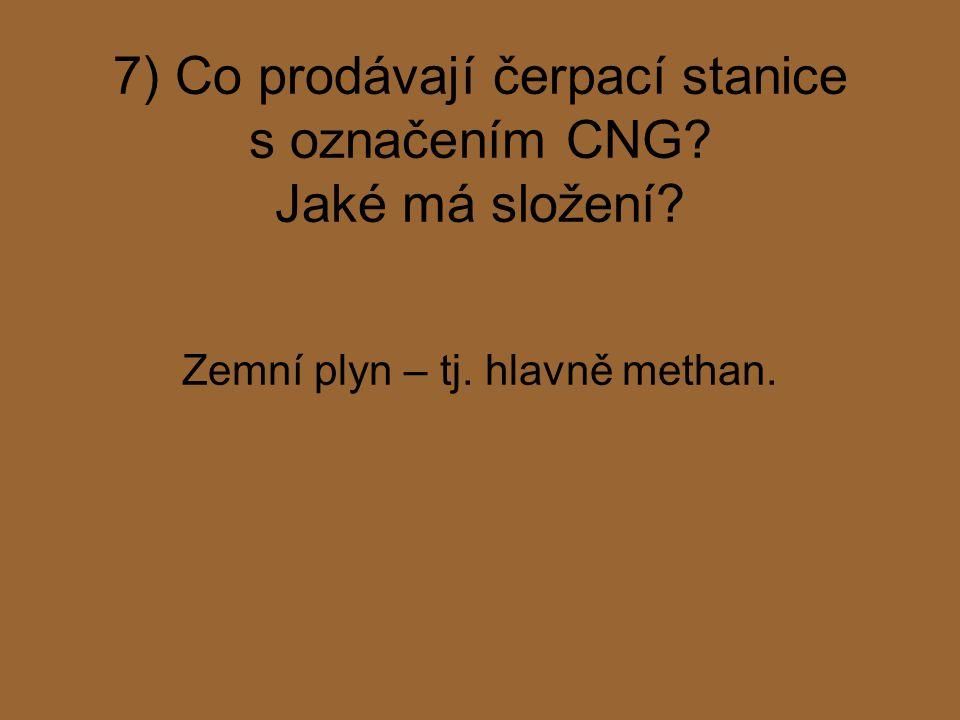 7) Co prodávají čerpací stanice s označením CNG Jaké má složení