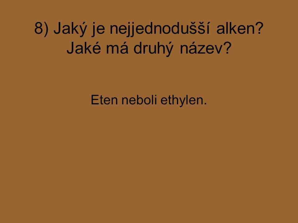 8) Jaký je nejjednodušší alken Jaké má druhý název