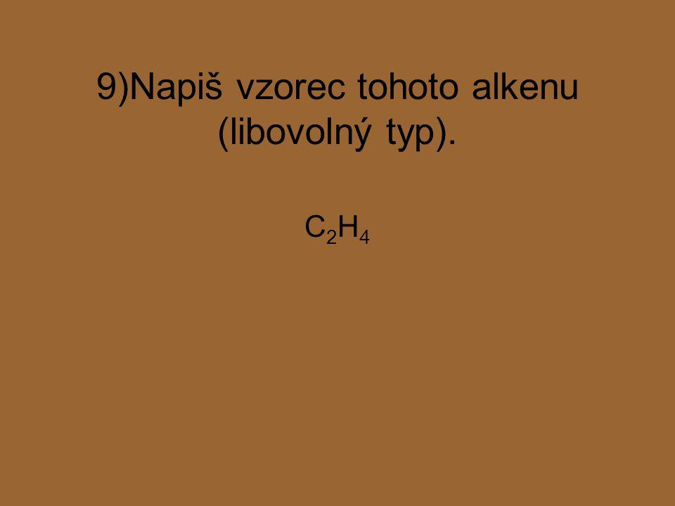 9)Napiš vzorec tohoto alkenu (libovolný typ).