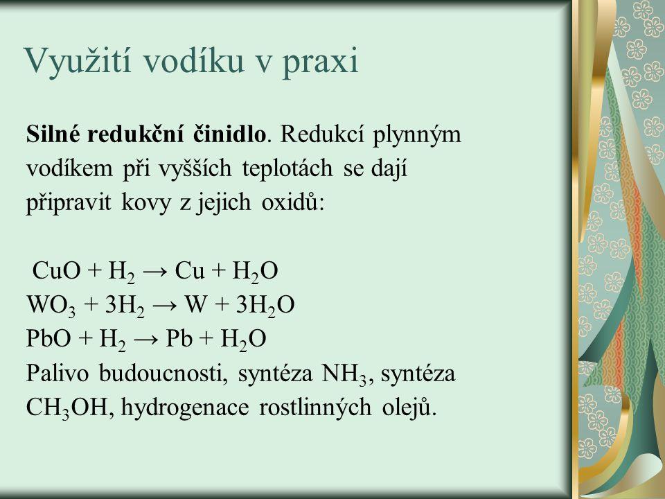 Využití vodíku v praxi Silné redukční činidlo. Redukcí plynným