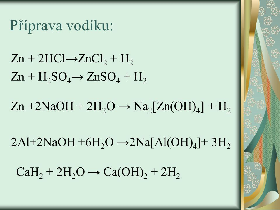 Příprava vodíku: Zn + 2HCl→ZnCl2 + H2 Zn + H2SO4→ ZnSO4 + H2