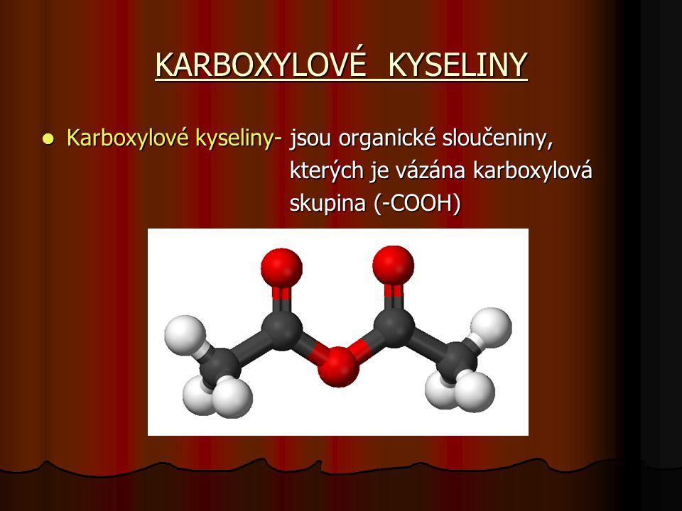 KARBOXYLOVÉ KYSELINY Karboxylové kyseliny- jsou organické sloučeniny,